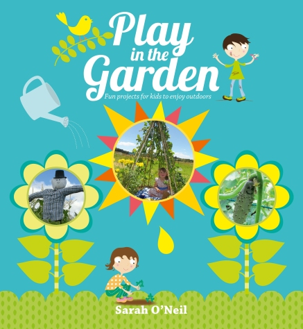 Play in the Garden, fun projects for kids to enjoy outdoors